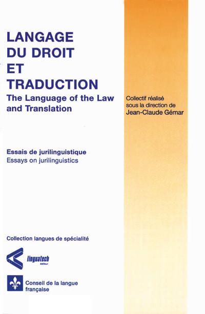 Langage du droit et traduction – Essais de jurilinguistique/<br/> <i>The Language of the Law and Translation: Essays on Jurilinguistics</i>
