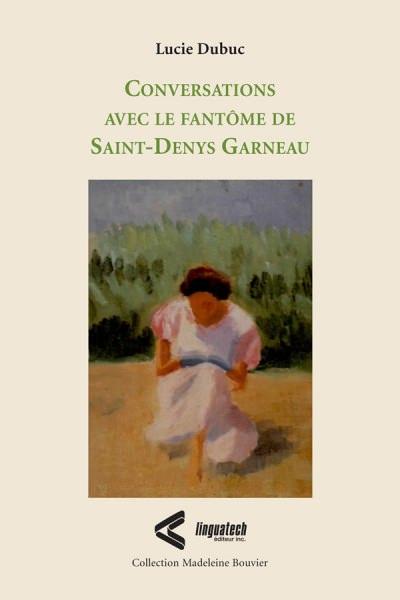 Conversations avec le fantôme de Saint‑DenysGarneau